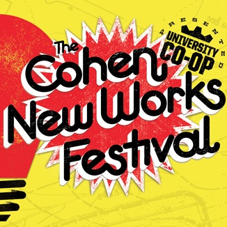 The Cohen New Works Festival presented by the University Co-op